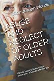 img - for ABUSE AND NEGLECT OF OLDER ADULTS: How to help institutions that serve older adults do a better job book / textbook / text book