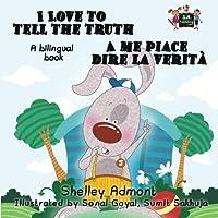I Love to Tell the Truth A me piace dire la verita (English Italian Bilingual Books): italian children's books, italian kids books (English Italian Bilingual Collection)