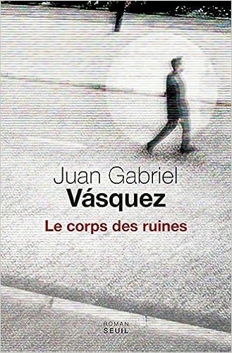 Le corps des ruines - Juan gabriel Vasquez (2017) sur Bookys