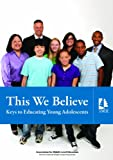 This We Believe : Keys to Educating Young Adolescents, Nmsa and National Middle School Association Staff, 1560902329