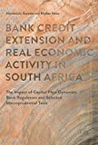 Bank Credit Extension and Real Economic Activity in South Africa: The Impact of Capital Flow Dynamics, Bank Regulation and Selected Macro-prudential Tools