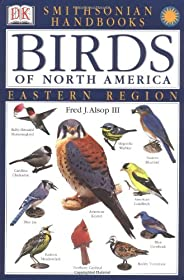 Smithsonian Handbooks: Birds of North America -- Eastern Region (Smithsonian Handbooks) (DK Smithsonian Handbo