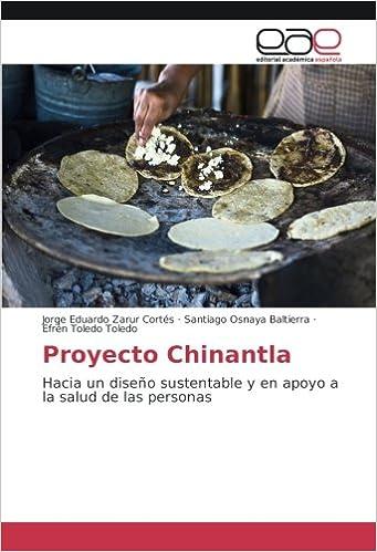 Proyecto Chinantla: Hacia un diseño sustentable y en apoyo a la salud de las personas (Spanish Edition): Jorge Eduardo Zarur Cortés, Santiago Osnaya ...