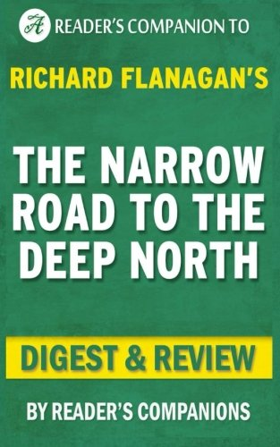 Summary of The Narrow Road to the Deep North: By Richard Flanagan | Digest & Review