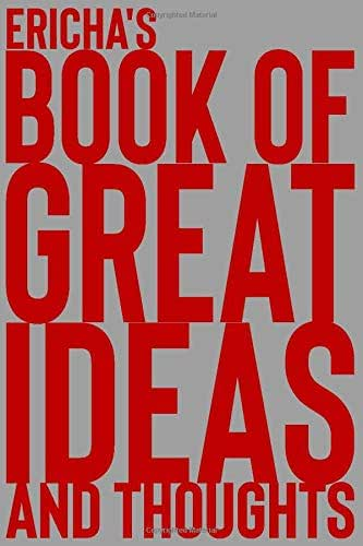 Ericha's Book of Great Ideas and Thoughts: 150 Page Dotted Grid and individually numbered page Notebook with Colour Softcover design. Book format:  6 x 9 in