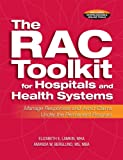The RAC Toolkit for Hospitals and Health Systems: Manage Responses and Avoid Claims Under the Permanent Program