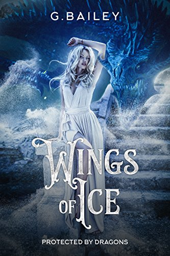 Wings of Ice (Protected by Dragons Book 1) (Baileys With Ice)