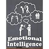 Emotional Intelligence: A Beginners Guide To Using Emotions (EQ) To Your Advantage And Bring More Success And Happiness To Your Life