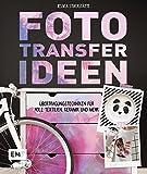 Fototransfer-Ideen: Übertragungstechniken für Holz, Textilien, Keramik und mehr
