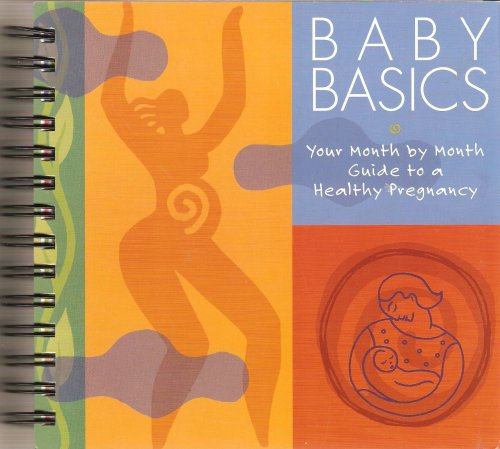 Baby Basics: Your Month By Month Guide to a Healthy Pregnancy