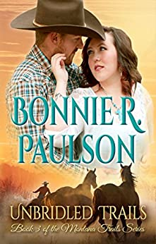 Unbridled Trails: A Clearwater County Romance (The Montana Trails Series Book 3) by [Paulson, Bonnie R.]
