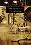 Front cover for the book Indianapolis Television (IN) (Images of America) by David L. Smith