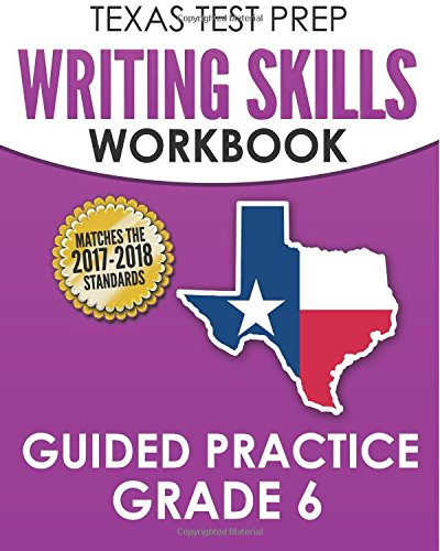 TEXAS TEST PREP Writing Skills Workbook Guided Practice Grade 6: Full Coverage of the TEKS Writing Standards PDF