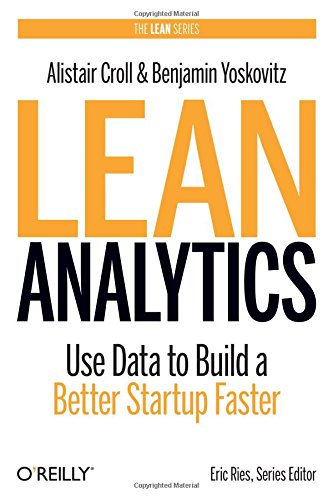 Lean Analytics: Use Data to Build a Better Startup Faster (Lean Series) by O'Reilly Media