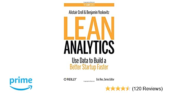 Lean Analytics: Use Data to Build a Better Startup Faster (Lean
