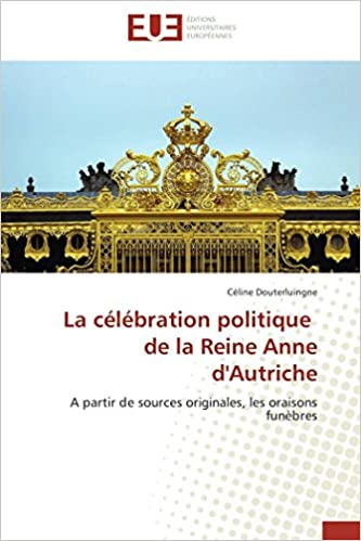 Amazon Fr La Celebration Politique De La Reine Anne D