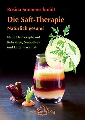 die-saft-therapie-natrlich-gesund-neue-heilrezepte-mit-rohsften-smoothies-und-latte-macchiati