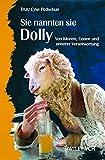 Sie nannten sie Dolly: Von Klonen, Genen und unserer Verantwortung