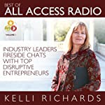 Best of All Access Radio: Industry Leaders - Fireside Chats with Top Disruptive Entrepreneurs | Kelli Richards