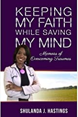 Keeping My Faith While Saving My Mind: Memoirs of Overcoming Traumas Paperback