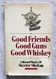 Good Friends, Good Guns, Good Whiskey 9780962114809