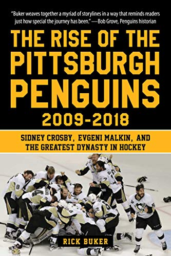 The Rise of the Pittsburgh Penguins 2009-2018: Sidney Crosby, Evgeni Malkin, and the Greatest Dynasty in Hockey