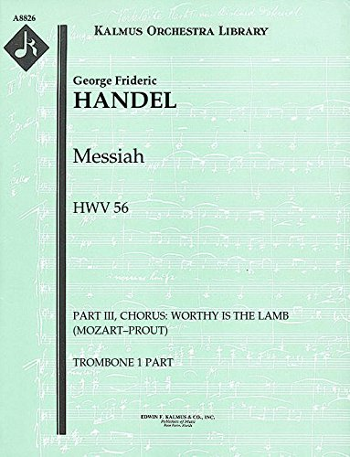 Messiah, HWV 56 (Part III, Chorus: Worthy is the Lamb (Mozart–Prout)): Trombone 1, 2 and 3 parts (Qty 2 each) [A8826]