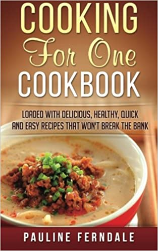 Cooking for one cookbook loaded with delicious healthy quick cooking for one cookbook loaded with delicious healthy quick and easy recipes that wont break the bank pauline ferndale 9781519610997 amazon forumfinder Images