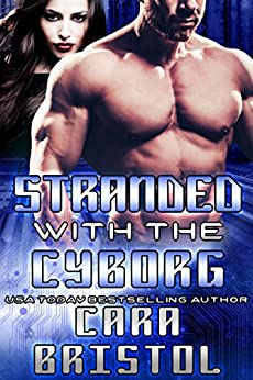 Stranded with the Cyborg (Cy-Ops Sci-fi Romance Book 1) by [Bristol, Cara]