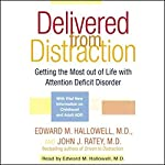 Delivered From Distraction: Getting the Most Out of Life with Attention Deficit Disorder | Edward M. Hallowell M.D.,John J. Ratey M.D.