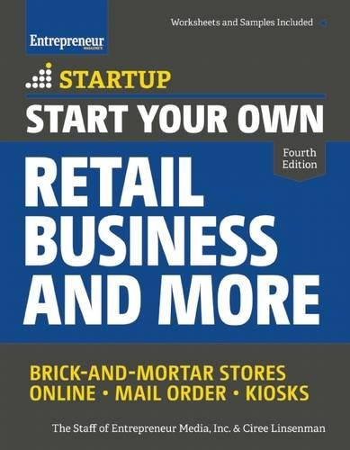 Start Your Own Retail Business and More: Brick-and-Mortar Stores • Online • Mail Order • Kiosks (StartUp Series)