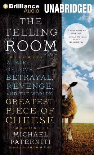 The Telling Room: A Tale of Love, Betrayal, Revenge, and the World's Greatest Piece of Cheese by Brilliance Audio on MP3-CD