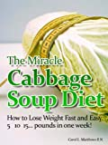 The Miracle Cabbage Soup Diet-How to Lose 5,10,15 pounds in one week!!!