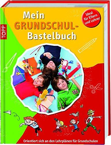 Mein Grundschulbastelbuch: Orientiert sich an den Lehrplänen für Grundschulen