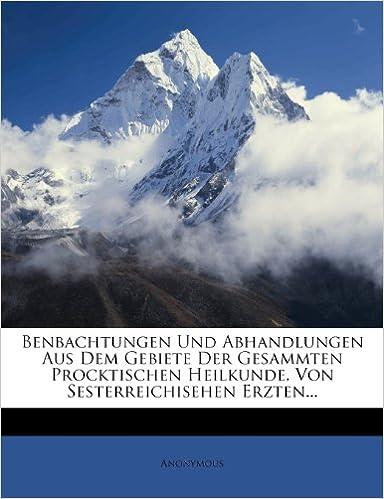 Benbachtungen Und Abhandlungen Aus Dem Gebiete Der Gesammten Procktischen Heilkunde, Von Sesterreichisehen Erzten... (German Edition)