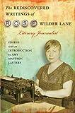 The Rediscovered Writings of Rose Wilder Lane: Literary Journalist