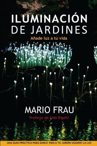 Iluminacion de Jardines: Anade luz a tu vida (Spanish Edition)