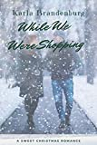 While We Were Shopping - Kindle edition by Brandenburg, Karla. Literature & Fiction Kindle eBooks @ Amazon.com.