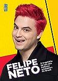 capa de Felipe Neto. A Trajetória de Um dos Maiores Youtubers do Brasil