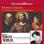 The Modern Scholar: Eternal Chalice: The Grail in Literature and Legend   Monica Potkay