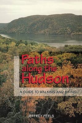 Paths Along The Hudson: A Guide to Walking and Biking