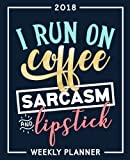 I Run On Coffee Sarcasm & Lipstick: 2018 Weekly Planner: Portable Format