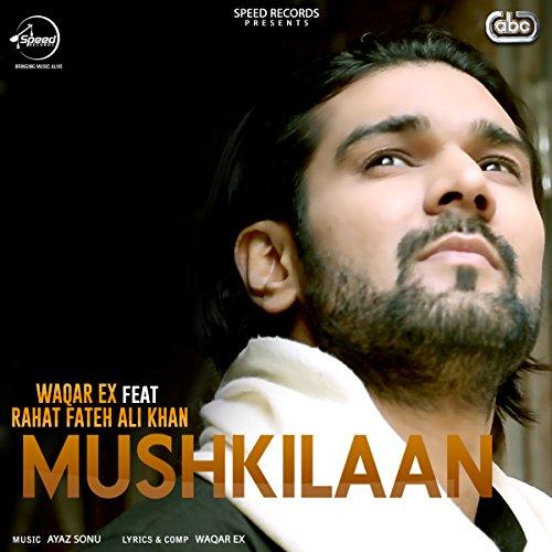 Amazon.com: Mushkilaan: Waqar Ex feat. Rahat Fateh Ali Khan & Ayaz