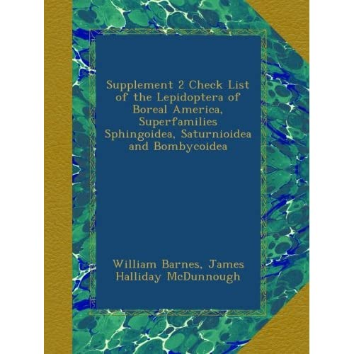 Supplement 2 Check List of the Lepidoptera of Boreal America, Superfamilies Sphingoidea, Saturnioidea and Bombycoidea William Barnes and James Halliday McDunnough