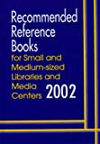 Recommended Reference Books for Small and Medium-Sized Libraries and Media Centers 2002, Wynar, 1563089122