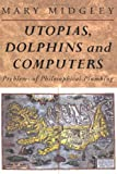 Utopias, Dolphins and Computers, Mary Midgley, 0415133785