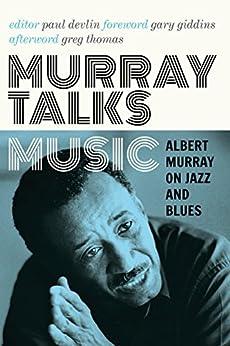 Murray Talks Music: Albert Murray on Jazz and Blues by [Murray, Albert]