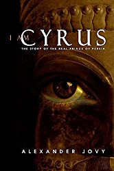 I am Cyrus: The Story of the Real Prince of Persia