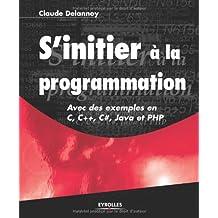 INITIER À LA PROGRAMMATION (S') : AVEC DES EXEMPLES EN C C++ JAVA ET PHP