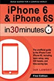 img - for iPhone 6 & 6S In 30 Minutes: The unofficial guide to the iPhone 6 and iPhone 6S, including basic setup, easy iOS tweaks, and time-saving tips book / textbook / text book